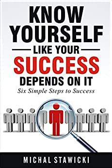 Know Yourself Like Your Success Depends On It Six Simple Steps To Success Book 2