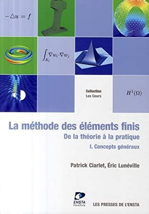 La Methode Des Elements Finis Tome 1 De La Theorie A La Pratique Concepts Generaux
