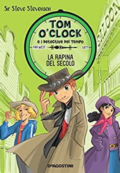 La Rapina Del Secolo Tom Oclock Vol 3 Tom Oclock E I Detective Del Tempo