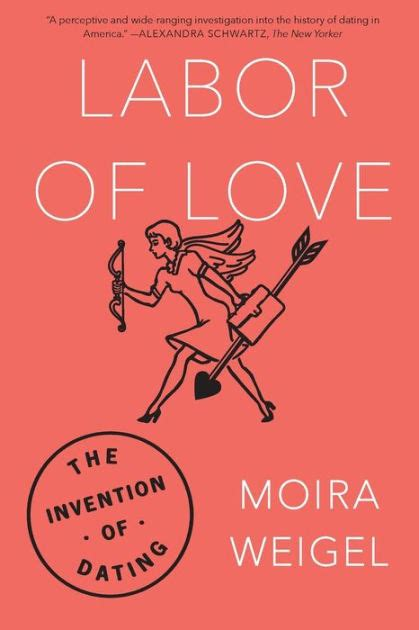 Labor Of Love The Invention Of Dating