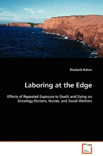 Laboring At The Edge Effects Of Repeated Exposure To Death And Dying On Oncology Doctors Nurses And Social Workers