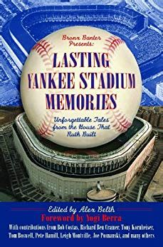 Lasting Yankee Stadium Memories Unforgettable Tales From The House That Ruth Built