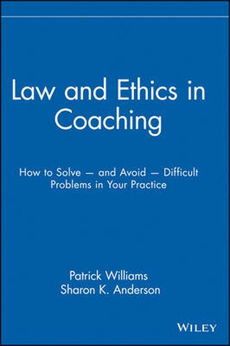 Law And Ethics In Coaching How To Solve And Avoid Difficult Problems In Your Practice
