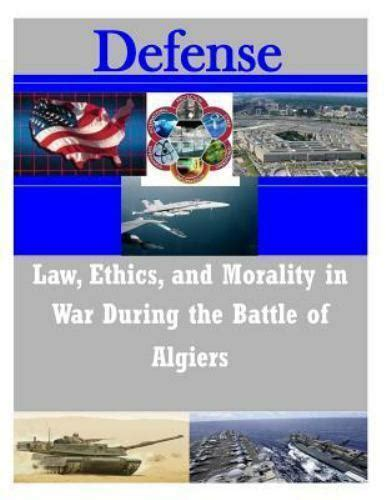 Law Ethics And Morality In War During The Battle Of Algiers