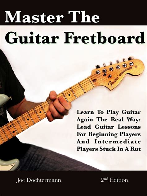 Learn To Play Guitar A Comprehensive Guide For Beginners To Intermediate Players