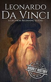 Leonardo Da Vinci A Life From Beginning To End Biographies Of Painters Book 1 English Edition