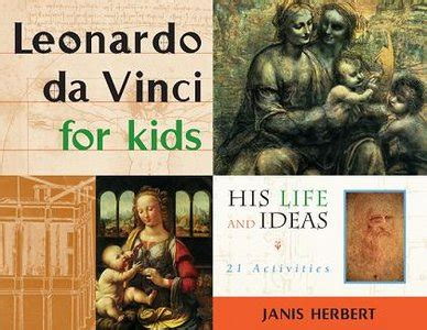 Leonardo Da Vinci For Kids His Life And Ideas 21 Activities For Kids Series