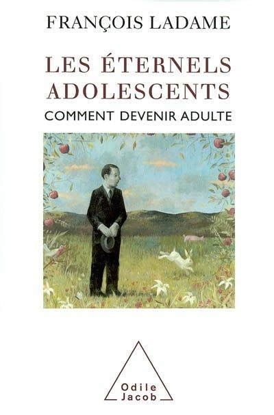 Les Eternels Adolescents Comment Devenir Adultes