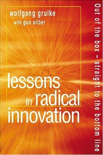 Lessons In Radical Innovation Out Of The Box Straight To The Bottom Line