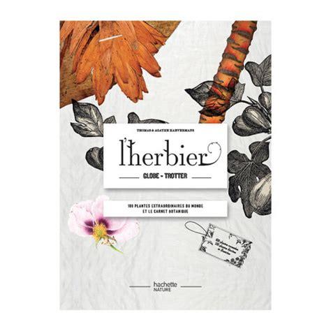 Lherbier Globe Trotteur 100 Plantes Extraordinaires Du Monde Et Le ...