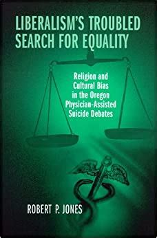 Liberalisms Troubled Search For Equality Religion And Cultural Bias In The Oregon Physician Assisted Suicide Debates