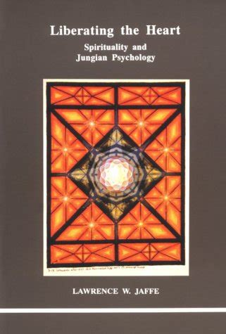 Liberating The Heart Spirituality And Jungian Psychology Studies In Jungian Psychology By Jungian Analysts