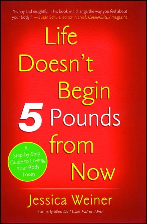 Life Doesnt Begin 5 Pounds From Now By Jessica Weiner Jan 9 2007