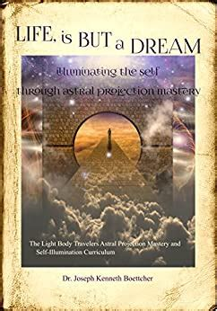 Life Is But A Dream Illuminating The Self Through Astral Projection Mastery
