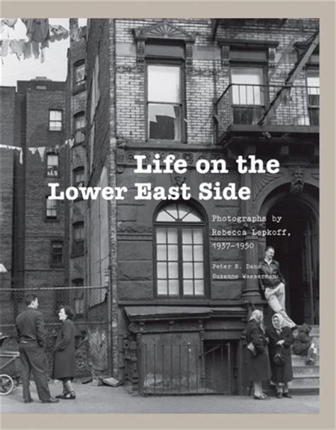 Life On The Lower East Side Photographs By Rebecca Lepkoff 1937 1950