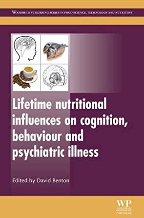 Lifetime Nutritional Influences On Cognition Behaviour And Psychiatric Illness Woodhead Publishing Series In Food Science Technology And Nutrition