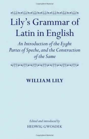 Lilys Grammar Of Latin In English An Introduction Of The Eyght Partes Of Speche And The Construction Of The Same