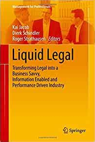 Liquid Legal Transforming Legal Into A Business Savvy Information Enabled And Performance Driven Industry Management For Professionals