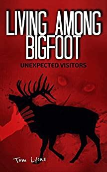 Living Among Bigfoot Unexpected Visitors A True Story