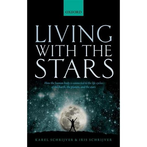 Living With The Stars How The Human Body Is Connected To The Life Cycles Of The Earth The Planets And The Stars