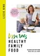 Lizzie Loves Healthy Family Food Delicious And Nutritious Meals Youll All Enjoy