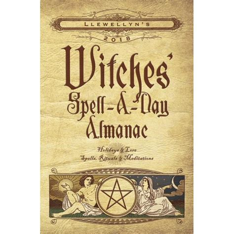 Llewellyns 2018 Witches SpellADay Almanac Holidays And Lore Spells Rituals And Meditations