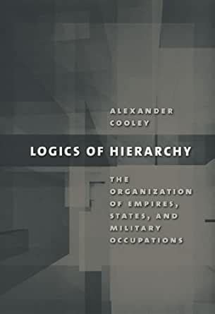 Logics Of Hierarchy The Organization Of Empires States And Military Occupation