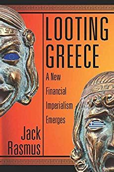 Looting Greece A New Financial Imperialism Emerges
