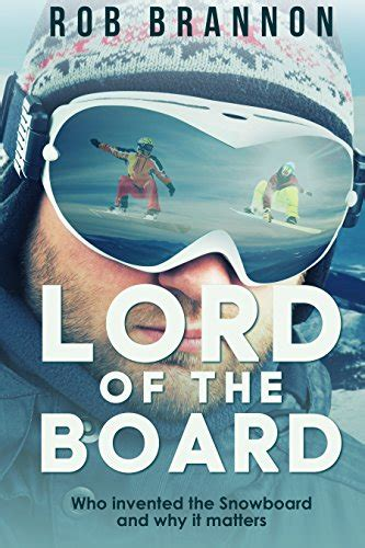 Lord Of The Board Who Invented The Snowboard And Why It Matters English Edition