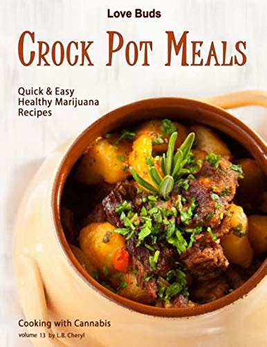 Love Buds Crock Pot Meals Quick Easy Healthy Marijuana Recipes Cooking With Cannabis Volume 13