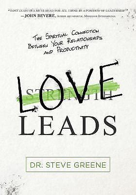 Love Leads The Spiritual Connection Between Your Relationships And Productivity