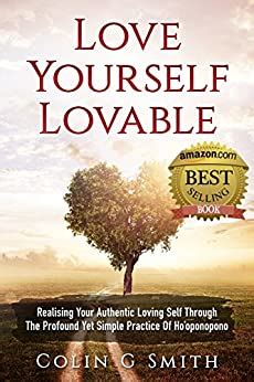 Love Yourself Lovable Realising Your Authentic Loving Self Through The Profound Yet Simple Practice Of Hooponopono How To Love Yourself Book 1 English Edition