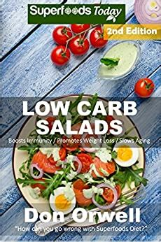 Low Carb Salads Over 90 Quick Easy Gluten Free Low Cholesterol Whole Foods Recipes Full Of Antioxidants Phytochemicals Natural Weight Loss Transformation Book 286