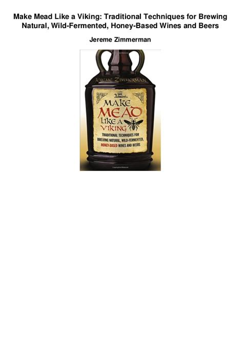 Make Mead Like A Viking Traditional Techniques For Brewing Natural Wild Fermented Honey Based Wines And Beers