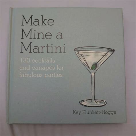 Make Mine A Martini 130 Cocktails Canaps For Fabulous Parties