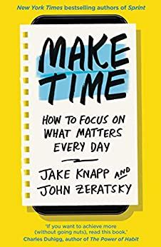 Make Time How To Focus On What Matters Every Day English Edition