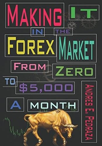 Making It In The Forex Market From Zero To 5000 Per Month