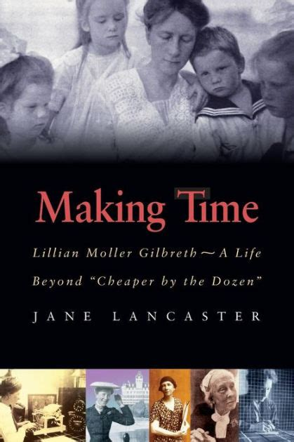 Making Time Lillian Moller Gilbreth A Life Beyond Cheaper By The Dozen