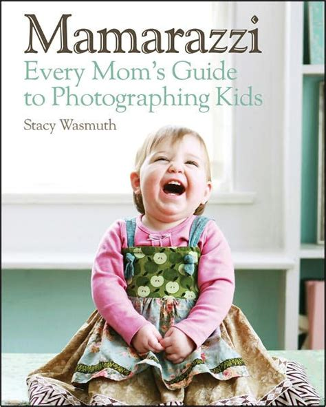 Mamarazzi Every Moms Guide To Photographing Kids