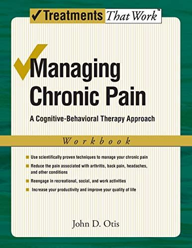 Managing Chronic Pain A CognitiveBehavioral Therapy Approach Workbook Treatments That Work