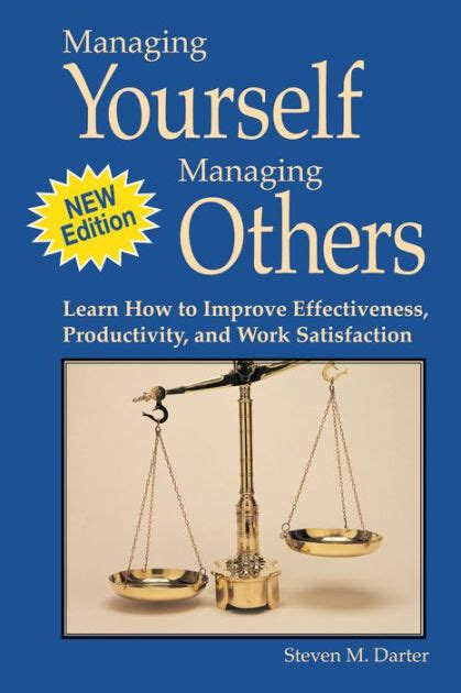 Managing Yourself Managing Others Learn How To Improve Effectiveness Productivity And Work Satisfaction