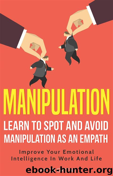 Manipulation Learn To Spot And Avoid Manipulation As An Empath Improve Your Emotional Intelligence In Work And Life