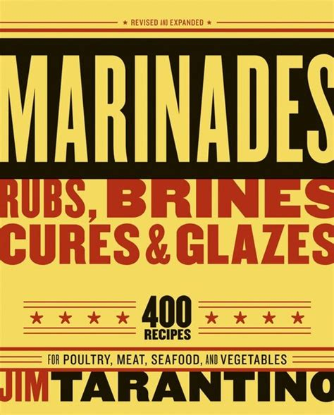 Marinades Rubs Brines Cures And Glazes 400 Recipes For Poultry Meat Seafood And Vegetables