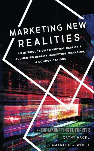 Marketing New Realities An Introduction To Virtual Reality Augmented Reality Marketing Branding Communications