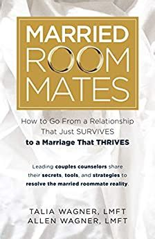 Married Roommates How To Go From A Relationship That Just Survives To A Marriage That Thrives