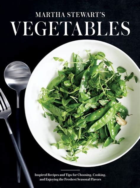 Martha Stewarts Vegetables Inspired Recipes And Tips For Choosing Cooking And Enjoying The Freshest Seasonal Flavors