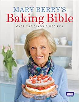 Mary Berrys Baking Bible Over 250 Classic Recipes