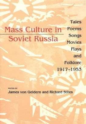 Mass Culture In Soviet Russia Tales Poems Songs Movies Plays And Folklore 19171953