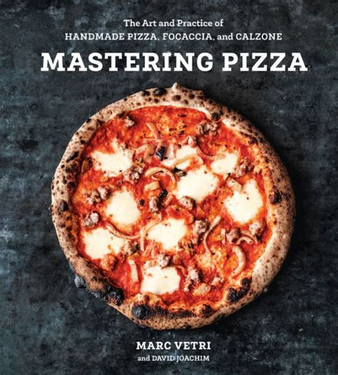 Mastering Pizza The Art And Practice Of Handmade Pizza Focaccia And Calzone