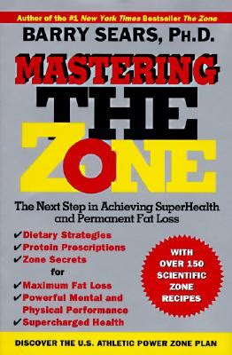 Mastering The Zone The Next Step In Achieving SuperHealth And Permanent Fat Loss